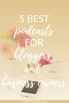 5 best podcasts for bloggers and business owners