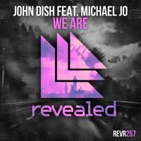 John Dish feat. Michael Jo - We Are (OUT NOW!) by Revealed Recordings on SoundCloud