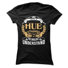 (Top Tshirt Brands) HUE .Its a HUE Thing You Wouldnt Understand T Shirt Hoodie Hoodies Year Name Birthday [Guys Tee, Lady Tee][Tshirt Best Selling] Hoodies Tees Shirts