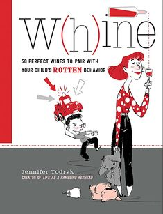 Read Book: Whine, 50 Perfect Wines to Pair with Your Child's Rotten Behavior - Reading Free eBook / PDF / Book Vigan, Free Pdf Books, Free Ebooks, Most Popular Books, Kids Behavior, Math For Kids, Wine And Spirits, How To Better Yourself, Your Child