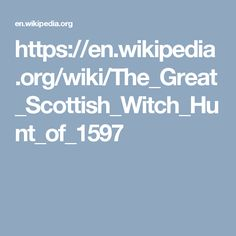 https://en.wikipedia.org/wiki/The_Great_Scottish_Witch_Hunt_of_1597