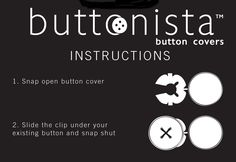 Graphics on how to attach buttonista™ button covers to your existing button.