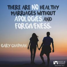 """""""There are no healthy marriages without apologies and forgiveness."""" -Gary Chapman   Be quick to forgive."""