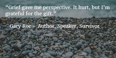 """""""Grief gave me perspective. It hurt, but I'm grateful for the gift."""""""