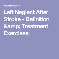 Left Neglect After Stroke - Definition & Treatment Exercises