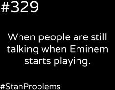 YES! Never interrupt an Eminem song! this is really annoying