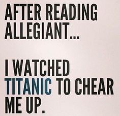 After reading Allegiant...I watched Titanic to cheer me up