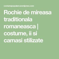 Rochie de mireasa traditionala romaneasca | costume, ii si camasi stilizate