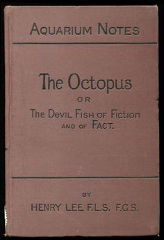 """The octopus : or, the """"devil-fish"""" of fiction and of fact, by Henry Lee, published in 1875."""