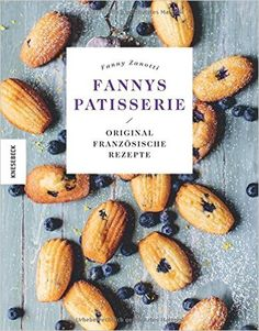 Fannys Patisserie: Original französische Rezepte: Amazon.de: Fanny Zanotti: Bücher