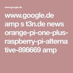 www.google.de amp s t3n.de news orange-pi-one-plus-raspberry-pi-alternative-898669 amp