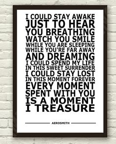 Aerosmith - I Dont Wanna Miss A Thing -White Lyric Art Typography Print Poster A4 & A3 His song for me <3--This world is really awesome. The woman who make our chocolate think you're awesome, too. Our chocolate is organic and fair trade and full of amazing flavor. We're Peruvian Chocolate. Order some today on Amazon! Woman owned! http://www.amazon.com/gp/product/B00725K254