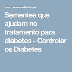 Sementes que ajudam no tratamento para diabetes - Controlar os Diabetes