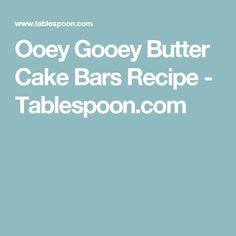 Ooey Gooey Butter Cake Bars Recipe - Tablespoon.com