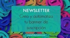 Newsletter: crea y automatiza tu banner de suscripción #archivo http://blgs.co/34yH0B