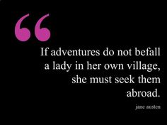 Jane Austen #quote about ladies who #travel  seek #adventure