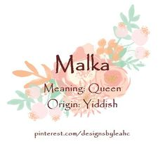 Baby Girl Name: Malka. Meaning: Queen.