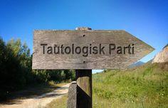 Tautologisk Parti: Du finder os altid, der hvor vi er!