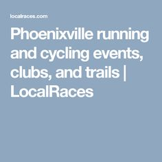Phoenixville running and cycling events, clubs, and trails   LocalRaces