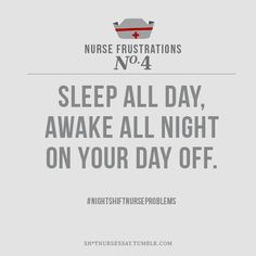#Nurses Sleep all day, awake all night on your day off. #Nursing #NightShiftNurseProblems