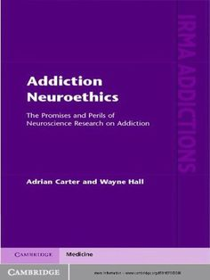 Addiction Neuroethics (International Research Monographs in the Addictions) by Adrian Carter. $56.95. Author: Adrian Carter. 365 pages. Publisher: Cambridge University Press; 1 edition (April 24, 2012)