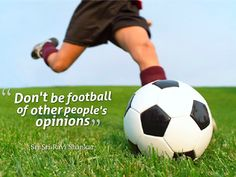 Don't be Football of other people's opinion
