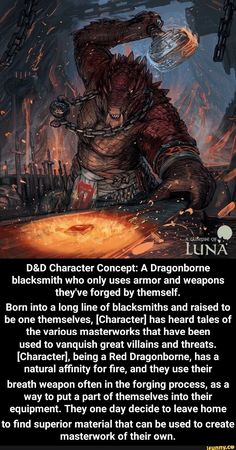 D&D Character Concept: A Dragonborne blacksmith who only uses armor and weapons they've forged by themself. Born into a long line of blacksmiths and raised to be one themselves, [Character] has heard tales of the various masterworks that have been used to Dungeons And Dragons Characters, D&d Dungeons And Dragons, D D Characters, Fantasy Characters, Male Character, Fantasy Character Design, Character Concept, Character Sketches, Character Illustration