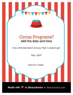 """One of our libraries is sponsoring fun teen programs around circus skills, others are hosting circus themed storytimes. Our circus series can make it easy to promote your programs. Customize your flyer- search images for """"circus"""" for some mix and match images."""