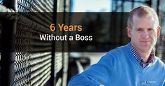 6 Years Without a Boss