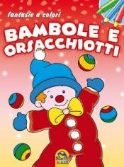 Bambole e Orsacchiotti - Fantasie a colori  Autori Vari   Macro Junior