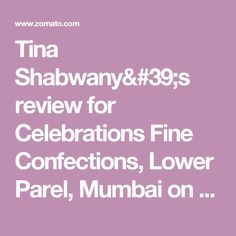 Tina Shabwany's review for Celebrations Fine Confections, Lower Parel, Mumbai on Zomato