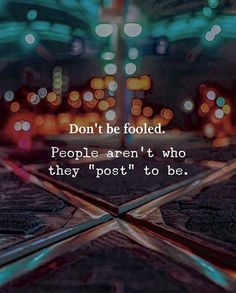Positive Quotes : Don't be fooled. - Hall Of Quotes Cute Quotes For Life, Love Quotes For Her, Quotes To Live By, Fake Love Quotes, Cute Little Quotes, Nice Quotes, Change Quotes, Short Inspirational Quotes, Best Quotes