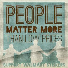 People matter more than low prices. Support Walmart Strikers.