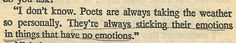 Poets, sticking their emotions in things. (From Nine Stories by J.D. Salinger)