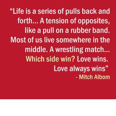 Quote from Mitch Albom Good Life Quotes, Life Is Good, Mitch Albom, Love Always Wins, Books, Libros, Book, Life Is Beautiful, Book Illustrations