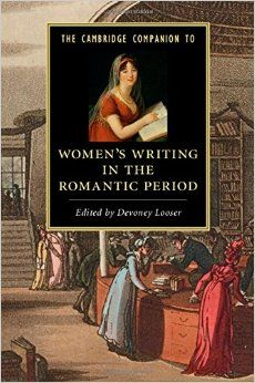 The Cambridge Companion to Women's Writing in the Romantic Period. By Devoney Looser (Editor). Cambridge University Press,  March 31, 2015. 272 p. (Cambridge Companions to Literature). EA.