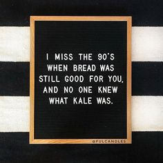 🍞True story: I miss me some crusty French bread with butter. This whole life is awesome and all. but sometimes there's just no substitute for delicious, carb-filled bread! I hate kale. Great Quotes, Me Quotes, Funny Quotes, Inspirational Quotes, Funny Classroom Quotes, Motivational, Loss Quotes, Word Board, Quote Board
