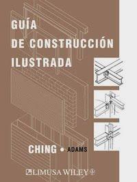 GUÍA DE CONSTRUCCIÓN ILUSTRADA   1 Libro. Autor: Ching, Francis. Editor: Limusa Wiley         Esta obra: GUÍA DE CONSTRUCCIÓN APLICADA...
