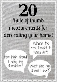20 Rule of Thumb Measurements for Decorating Your Home! These are great to have when you're out shopping buying supplies too!