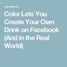 Coke Lets You Create Your Own Drink on Facebook (And in the Real World)