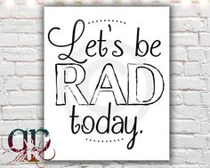 printable art, typographic print, hipster gift, black and white, rad, quirky art print, inspirational, motivational, let's be rad today