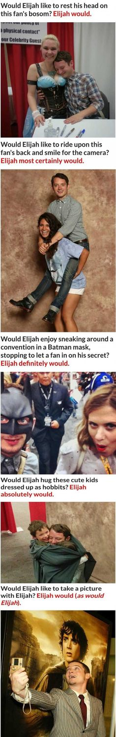 Yes Elijah Would 5 Pics