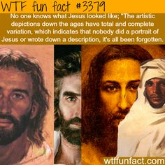 Jesus, How did he really look? - Hmm! ...Gonna get back to you on this one!   ~WTF not-a-fun fact!