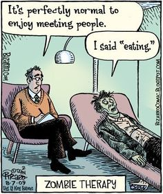 """zombie therapy - It's perfectly normal to enjoy meeting people - I said """"eating."""" Psychology and therapy humor Bizarro Comic, Therapy Humor, Therapy Quotes, Spanish Jokes, Spanish 1, Learn Spanish, Sir Anthony Hopkins, Halloween Cartoons, Halloween Humor"""