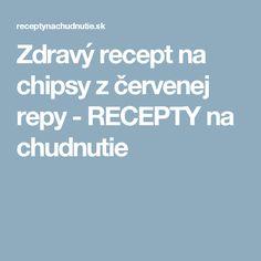 Zdravý recept na chipsy z červenej repy - RECEPTY na chudnutie
