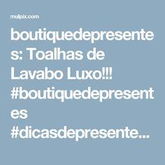 boutiquedepresentes: Toalhas de Lavabo Luxo!!! #boutiquedepresentes #dicasdepresentes #lavabo #toalhinhas #casanova ...
