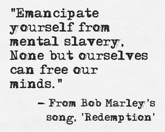 Lyrics from Bob Marley's song, 'Redemption' | http://www.humancondition.com