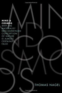 Mind and Cosmos: Why the Materialist Neo-Darwinian Conception of Nature Is Almost Certainly False by Thomas Nagel,http://www.amazon.com/dp/0199919755/ref=cm_sw_r_pi_dp_S.VGsb1VRMHVMQFJ