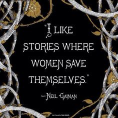 """""""I like stories where women save themselves"""" Neil Gaiman quote about fairy tales. Feminism, feminist quotes, women's empowerment, stronger together Quotes Thoughts, Life Quotes Love, Book Quotes, Great Quotes, Quotes To Live By, Me Quotes, Inspirational Quotes, Unfair Quotes, Hard Working Woman Quotes"""