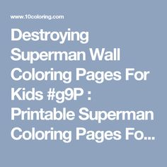 Destroying Superman Wall Coloring Pages For Kids #g9P : Printable Superman Coloring Pages For Kids